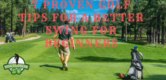 7 Proven Golf Tips for a Better Swing for Beginners