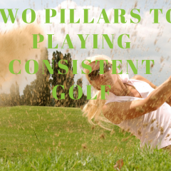 Two Pillars to Playing Consistent Golf