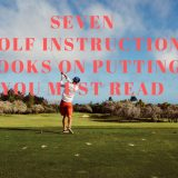 Seven Golf Instruction Books on Putting You Must Read