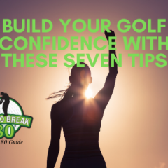 Build Your Golf Confidence with These Seven Tips